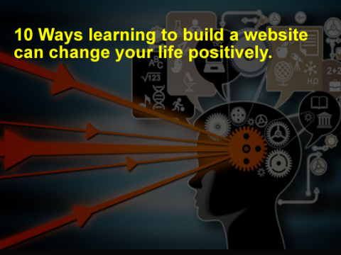 10 Ways learning to build a website can change your life positively.