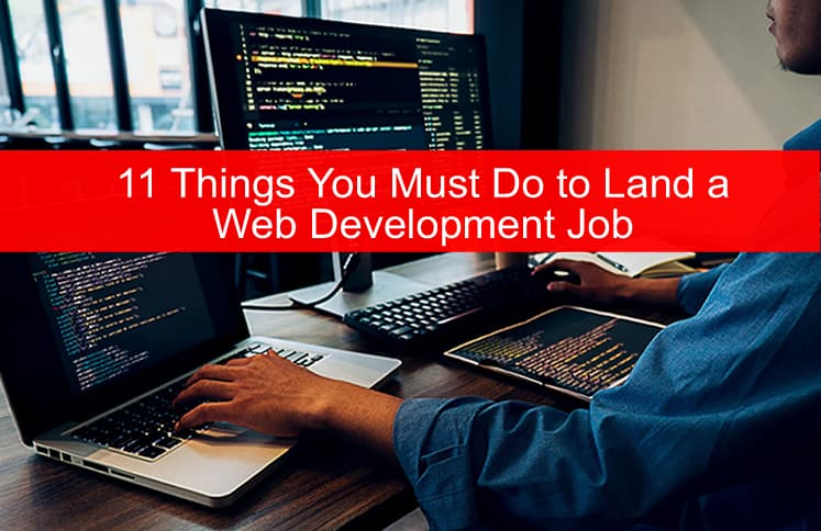 11 Things You Must Do to Land a Web Development Job