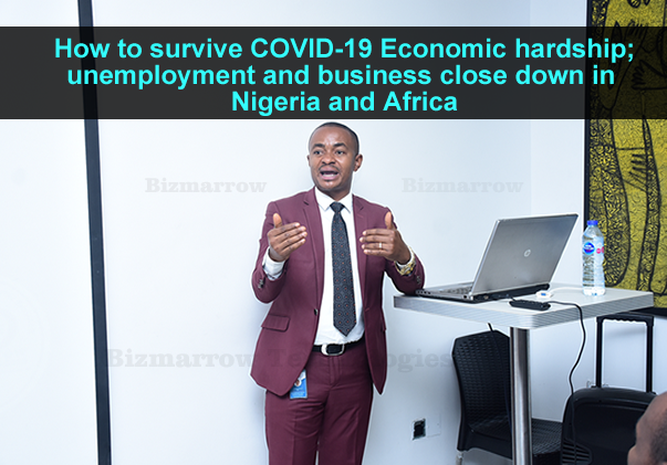 How to survive COVID-19 Economic hardship; unemployment and business close down in Abuja  Nigeria and Africa