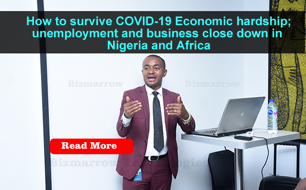 How to survive COVID-19 Economic hardship; unemployment and business close down in Nigeria and Africa