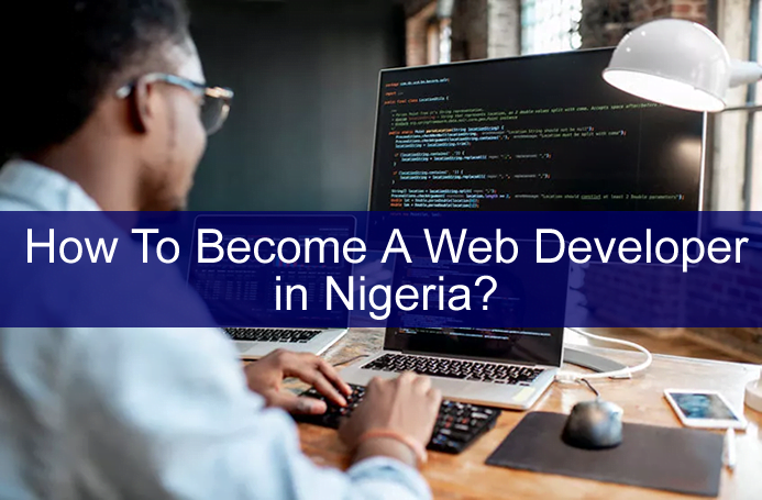 How To Become A Web Developer in Nigeria.