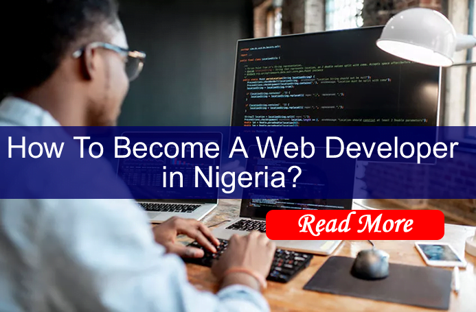 How To Become A Web Developer in Nigeria Abuja, Lagos